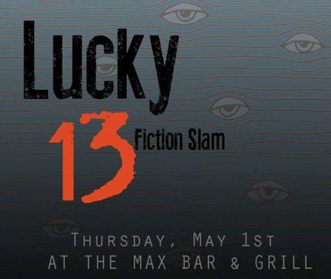 Lucky 13 Fiction Slam! Spring 2014