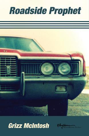 Roadside Prophet by Grizz McIntosh