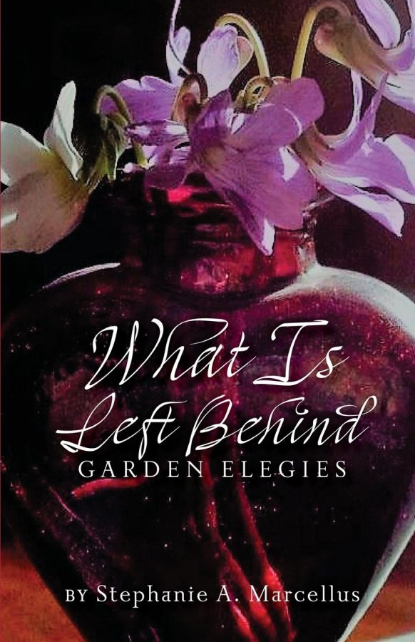 BOOK REVIEW: What is Left Behind: Garden Elegies by Stephanie A. Marcellus